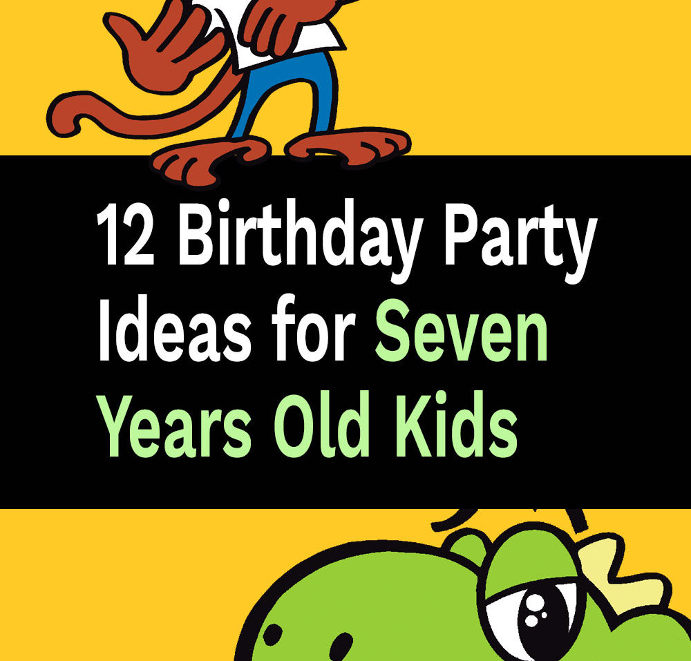 12 Birthday Party Ideas for Seven Years Old Kids