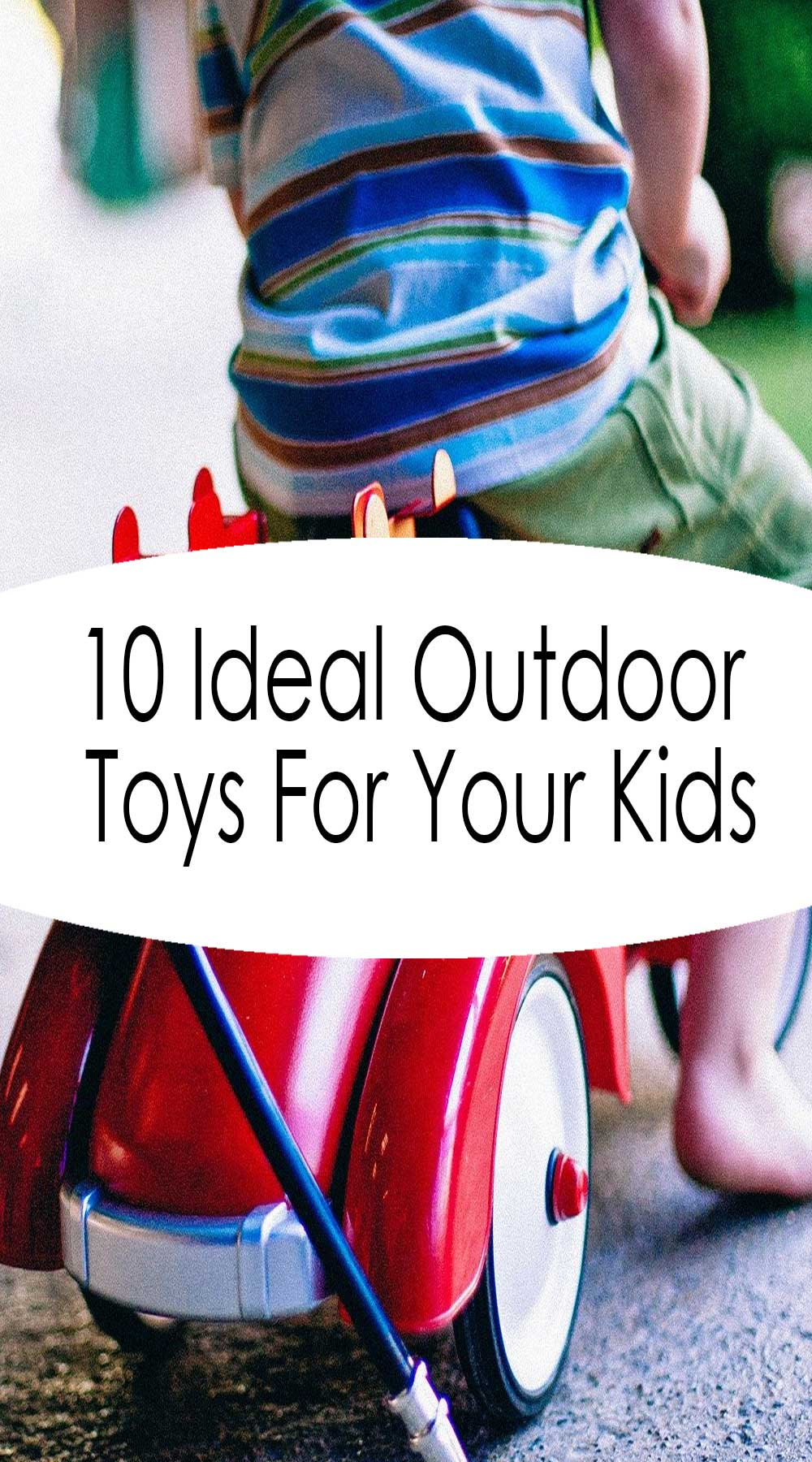 10 Ideal Outdoor Toys For Your Kids
