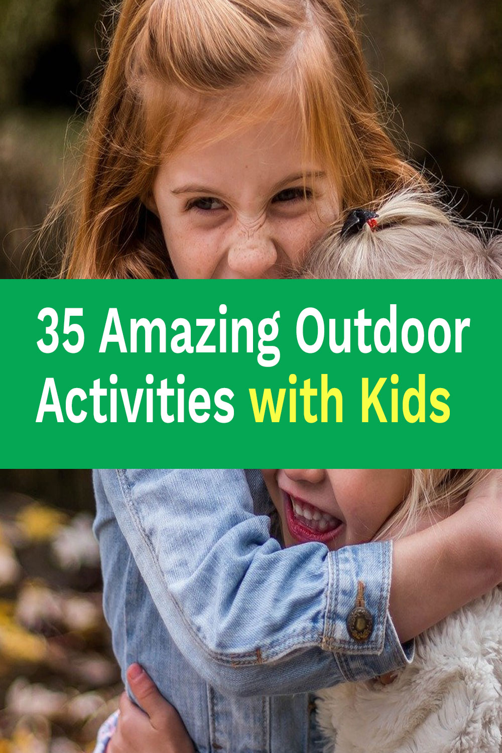 35 amazing outdoor activities with kids