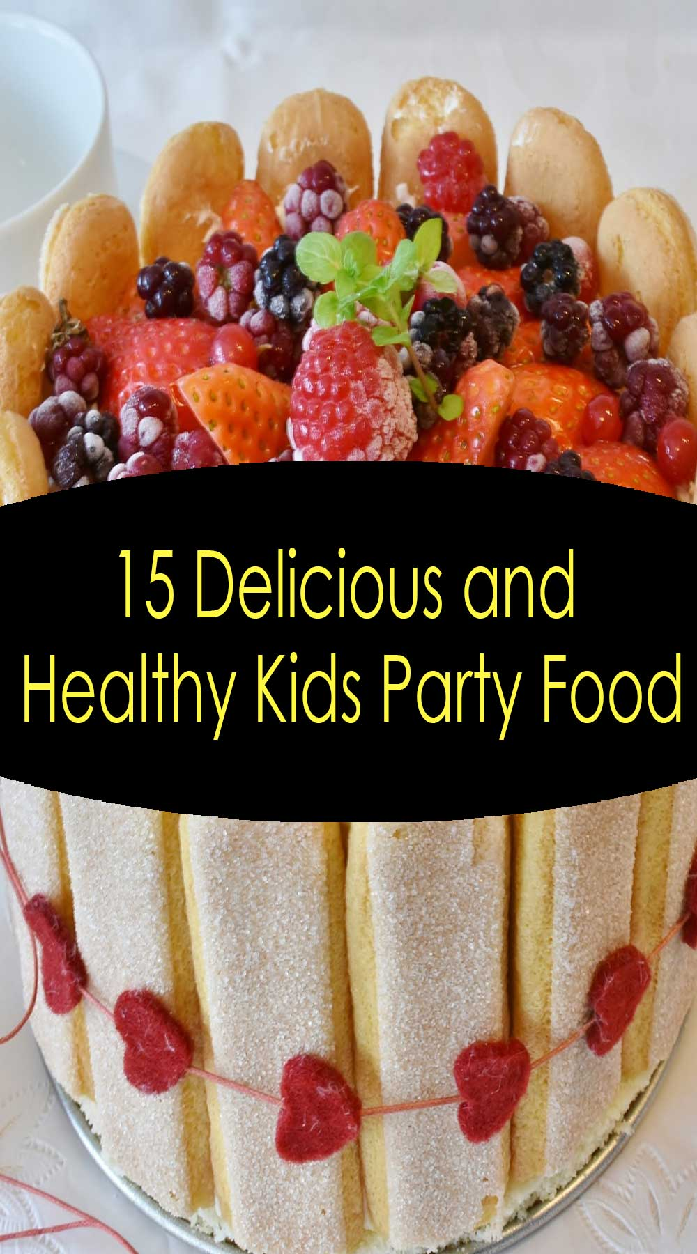 15 Delicious and Healthy Kids Party Food