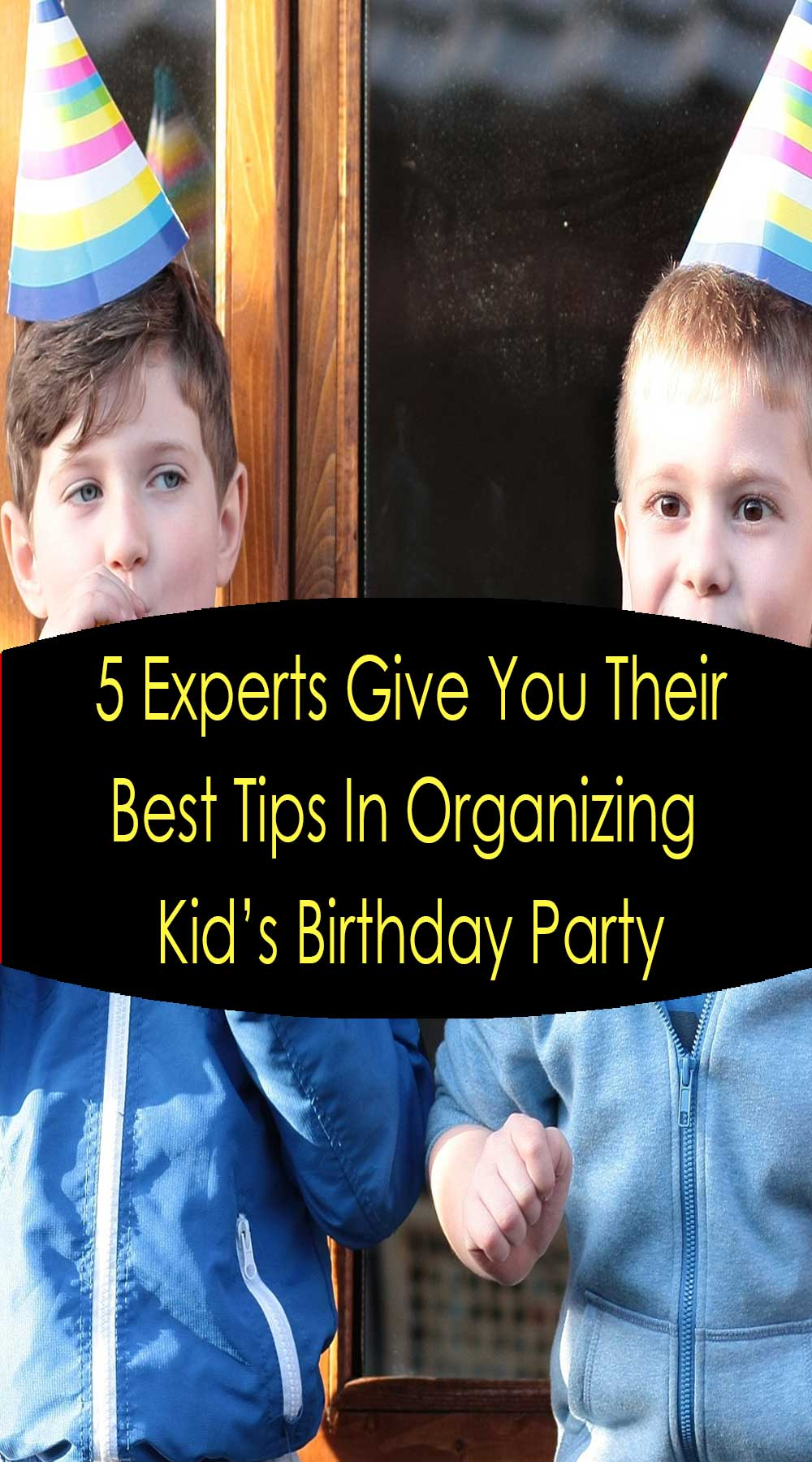 5 Experts Give You Their Best Tips In Organizing Kid's Birthday Party