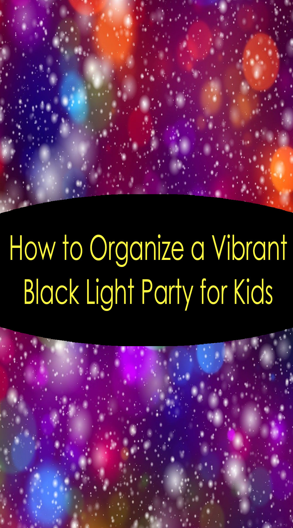 How to Organize a Vibrant Black Light Party for Kids